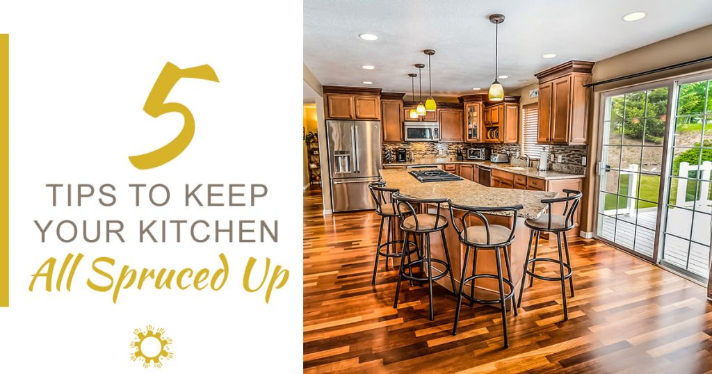 5 Tips to Keep Your Kitchen All Spruced Up