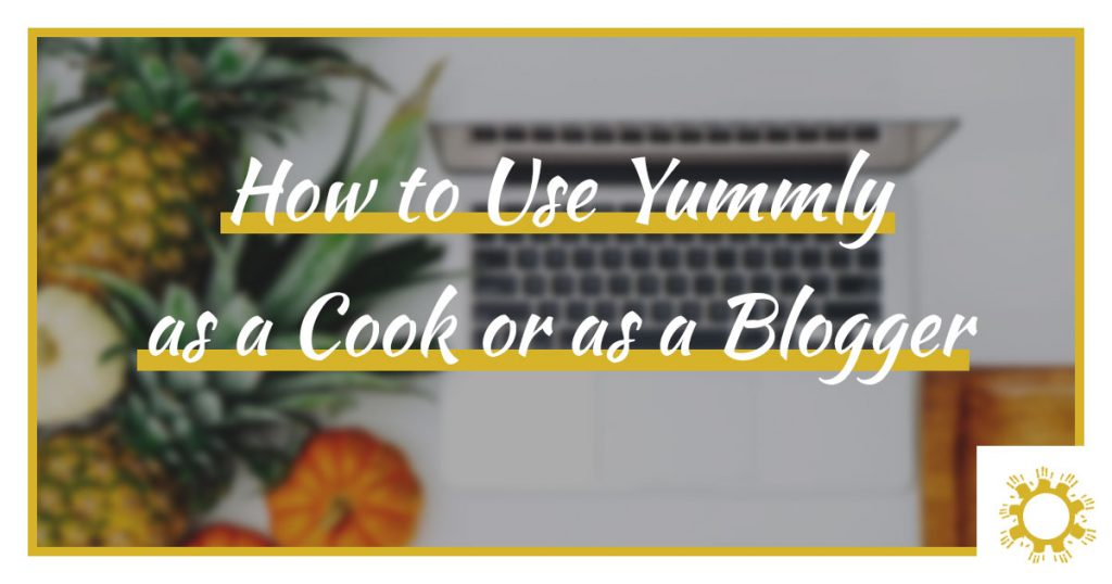 How to Use Yummly as a Cook or as a Blogger