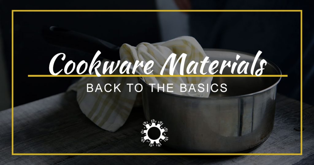 Back to the Basics: Cookware Materials
