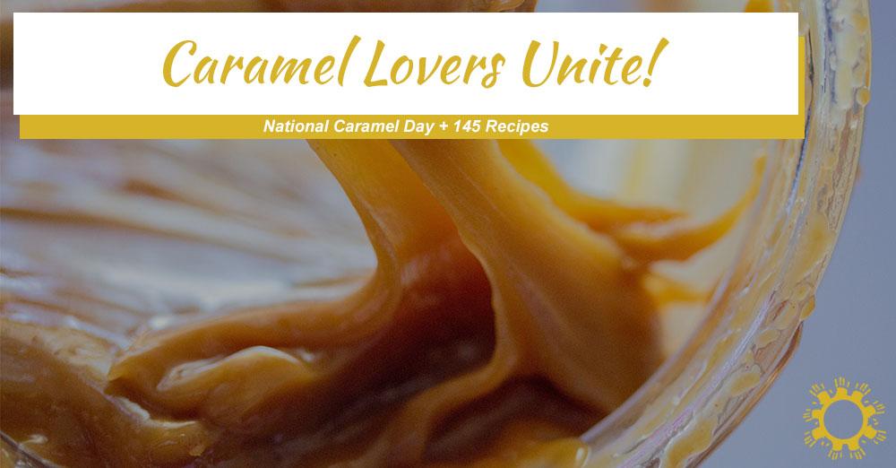 Caramel Lovers Unite! National Caramel Day + 145 Recipes