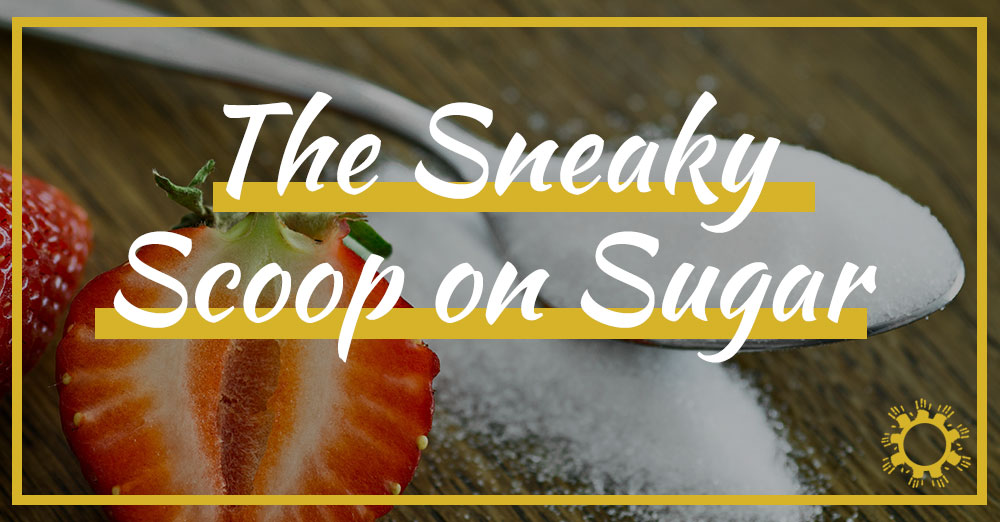 The Sneaky Scoop on Sugar
