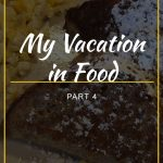 My Vacation in Food: Part 4