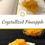 Crystallized Pineapple on a piece of wax paper sitting on an open Harry Potter book with a wand on top with a glass bowl of crystallized pineapple behind the book all on a black and white marble surface above a white bar with title overlay with a pile of crystallized pineapple on a piece of wax paper with a glass bowl of pineapple behind on a black surface