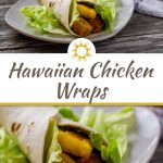 2 photos of Hawaiian chicken wraps filled with bbq chicken, pineapple chunks, and lettuce in a flour tortilla over a bed of lettuce on a square white plate with a bamboo platter behind with round white bowls of cheese, lettuce, and pineapple all on a wooden surface with a title overlay in the center