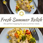 Fresh summer relish on top of a grilled chicken breast with a stainless steel fork on a round white plate with a round white bowl of summer relish behind all on a wooden surface (with title overlay)
